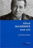Alfred Manessier, mon ami - Jean-Pierre Bourdais