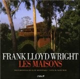 Frank Lloyd Wright : Les maisons - Alan Hess