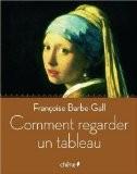 Comment regarder un tableau - Françoise Barbe-Gall