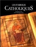 Les symboles catholiques - Robert Le Gall