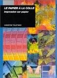 Le papier à la colle : impression sur papier - Christine Trautwein