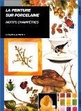 La Peintre sur porcelaine : Motifs champêtres - Graziella Poyet