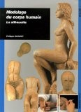 Modelage du corps humain : La silhouette - Philippe Chazot