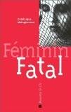 Féminin fatal - Dominique Maingueneau