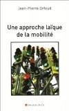 Une approche laïque de la mobilité - Jean-Pierre Orfeuil