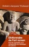Dictionnaire de l'Art Roman : Tous les symboles pour comprendre les messages des pierres - Robert-Jacques Thibaud