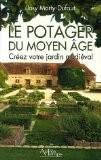 Le potager du Moyen Age : Créez votre jardin médiéval - Josy Marty-Dufaut
