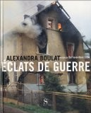 Eclats de guerre - Alexandre Boulat