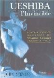 Ueshiba l'Invincible : Biographie illustrée de Morihei Ueshiba, fondateur de l'aïkido - John Stevens