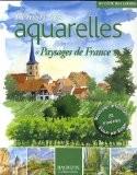 Réussir ses aquarelles : Paysages de France - Dominique Foufelle
