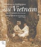 Missions archéologiques françaises au Vietnam : Les monuments du Champa photographie et itinéraires 1902-1904 - Simon Delobel