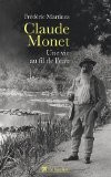 Claude Monet, une vie au fil de l'eau - Frédéric Martinez