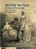 Antoine Watteau et l'art de l'estampe - Marie-Catherine Sahut