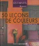 50 Leçons de couleurs : Les choisir, les créer, les marier - Anne Desnos-Bré