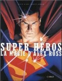 Super héros : La Magie d'Alex Ross - Alex Ross