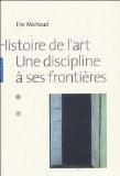 Histoire de l'art : Une discipline à ses frontières - Eric Michaud