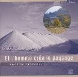 Et l'homme créa le paysage : Vues de Provence - Estelle Rouquette