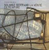 Solange Bertrand, la vérité en peinture - Jean-Luc Chalumeau
