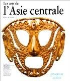 Les Arts de l'Asie Centrale - Pierre Chuvin