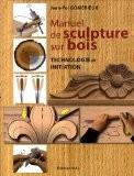 Manuel de sculpture sur bois. Initiation et technologie - Jean-Pol Gomérieux