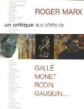 Roger Marx : Un critique aux côtés de Gallé, Monet, Rodin, Gauguin... - Denis Kilian