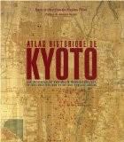 Atlas historique de Kyoto : Analyse spatiale des systèmes de mémoire d'une ville, de son architecture et de son paysage urbain - Nicolas Fiévé