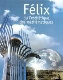 Félix ou l'esthétique des mathématiques - Gérard Chamayou dit Felix