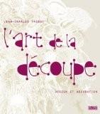 L'art de la découpe : Design et décoration - Jean-Charles Trebbi