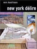 New-York délire : Un Manifeste rétroactif pour Manhattan - Rem Koolhaas