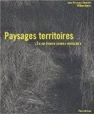 Paysages territoires. L'Ile-de-France comme métaphore - Jean-François Chevrier
