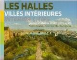 Les Halles, villes intérieures : Projet et études SEURA Architectes 2003-2007, édition bilingue français-anglais - Florence Bougnoux