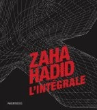 Zaha Hadid, l'intégrale - Zaha Hadid