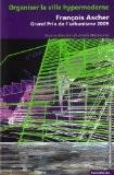 Organiser la ville hypermoderne - François Ascher, grand prix de l'urbanisme 2009 - Ariella Masboungi