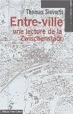 Entre-ville : Une lecture de la Zwischenstadt - Thomas Sieverts