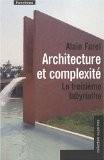 Architecture et complexité : Le troisième labyrinthe - Alain Farel