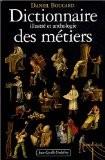 Dictionnaire illustré et anthologie des métiers : Du Moyen Age à 1914 - Daniel Boucard