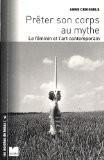 Prêter son corps au mythe : Le féminin et l'art contemporain - Anne Creissels