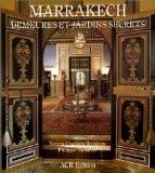 Marrakech : demeures et jardins secrets - Narjess Ghachem-Benkirane