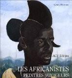 Les africanistes, peintres voyageurs, 1860-1960 - Lynne Thornton