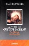 Autour de Gustave Moreau - La Maison des danaïdes - Diane de Margerie