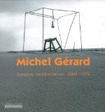 Signatures trnasformations : 2009-1972 - Michel Gérard