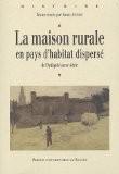 La maison rurale en pays d'habitat dispersé : De l'Antiquité au XXe siècle - Annie Antoine