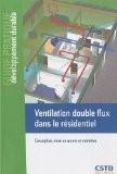 Ventilation double flux dans le résidentiel : Conception, mise en oeuvre et entretien - Anne-Marie Bernard