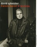 Francis Bacon à nouveau - David Sylvester