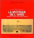 Le Corbusier et la mystique de l'URSS : théories et projets pour Moscou, 1928-1936 - Jean-Louis Cohen