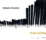 Des sculptures pour de vrai : It's the real thing, Nathalie Elemento, artiste sculpteur. Edition bilingue français/anglais - Nathalie Elemento