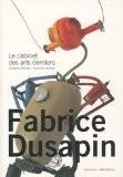 Le cabinet des arts derniers : Sculptures, peintures de Fabrice Dusapin, édition bilingue français-anglais - Philippe Tretiack