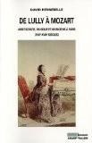 De Lully à Mozart : Aristocratie, musique et musiciens à Paris (XVIIe-XVIIIe siècles) - David Hennebelle