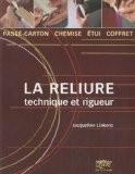 La reliure : Technique et rigueur : passé-carton, chemise, étui, coffret - Jacqueline Liekens