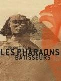 Les pharaons bâtisseurs - Henri Stierlin